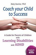 Coach Your Child to Sucess : A Guide for Parents of Children with Learning...