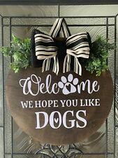 16� Funny Front Door Hanger Sign - We Hope You Like dogs Wood Door Hanger