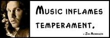 Wall Quote - JIM Morrison - Music Inflames Temperament.