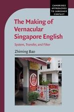 Cambridge Approaches to Language Contact: The Making of Vernacular Singapore...