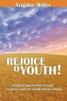 Rejoice O Youth: Rational Approaches to God's Existence and the Torah's Divine O