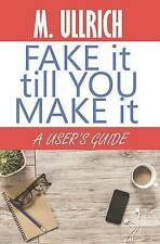 NEW Fake It Till You Make It by M. Ullrich