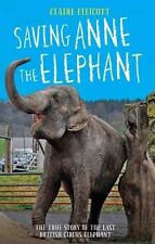 Saving Anne the Elephant: The Rescue of the Last British Circus Elephant,Claire