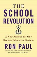 The School Revolution : A New Answer for Our Broken Education System by Ron Paul (2013, Hardcover)