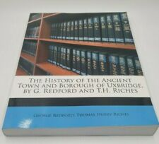 THE HISTORY OF THE ANCIENT TOWN AND BOROUGH OF UXBRIDGE, BY G. REDFORD AND T.H.