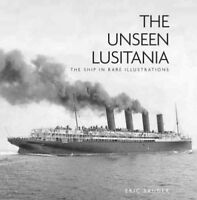 Unseen Lusitania : The Ship in Rare Illustrations, Hardcover by Sauder, Eric,...