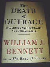 The Death of Outrage : Bill Clinton & the Assault.. By William J. Bennett Signed