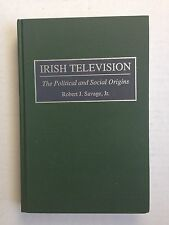 Irish Television : The Political and Social Origins by Robert J. Savage...