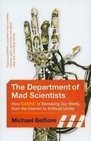 The Department of Mad Scientists: How DARPA Is Remaking Our World, from the Inte