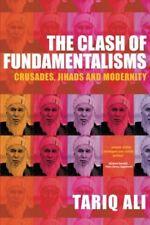 The Clash of Fundamentalisms: Crusades, Jihads and Modernity-Tariq Ali