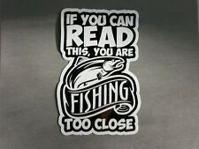 """SALE 6"""" x 4"""" If You Can Read This, You Are Fishing Too Close Vinyl Decal Sticker"""