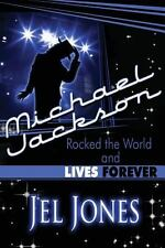 Michael Jackson Rocked the World and Lives Forever by Jel Jones (2010,...