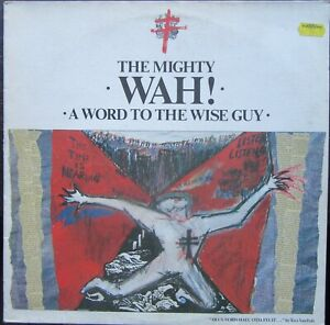 THE MIGHTY WAH A WORD TO THE WISE GUY LP Beggars Banquet BEGA 54 1984 Excellent