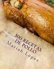 300 Recetas de pollo: 300 Deliciosas recetas de pollo que para complacer a su pa