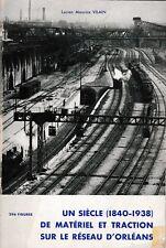 UN SIECLE DE MATERIEL ET TRACTION SUR LE RESEAU D'ORLEANS (Chemin de fer)