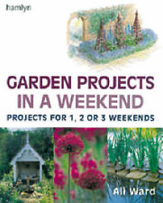 Garden Projects in a Weekend: Projects for 1, 2 or 3 Weekend by Ali Ward - HB