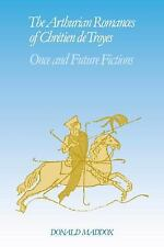 The Arthurian Romances of Chr?tien de Troyes: Once and Future Fictions: By Ma...