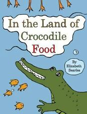 Lua and Mia Bks.: In the Land of Crocodile Food by Elizabeth Searles (2014,...