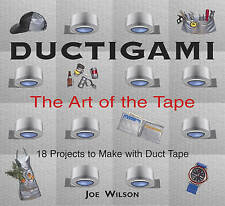 NEW Ductigami: The Art of the Tape by Joe Wilson