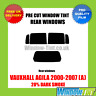 VAUXHALL AGILA 2000-2007 (A) 20% DARK REAR PRE CUT WINDOW TINT