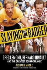 Slaying the Badger: Greg LeMond, Bernard Hinault, and the Greatest Tour de Franc