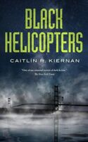 Black Helicopters, Paperback by Kiernan, Caitlin R., Brand New, Free shipping...
