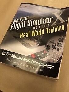 Microsoft Flight Simulator X for Pilots : Real World Training Jeff Van West