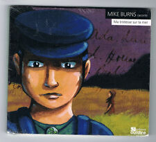 MIKE BURNS RACONTE - MA TRISTESSE SUR LA MER - 5 TITRES - 2013 - NEUF NEW NEU