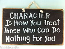 Character is how you treat those who can do nothing for you sign wood hand made