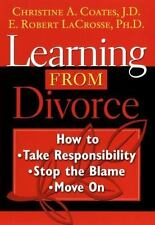 Learning From Divorce: How to Take Responsibility, Stop the Blame, and-ExLibrary