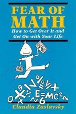 Fear of Math : How to Get over It and Get on with Your Life! by Claudia...