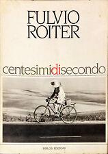 CENTESIMI DI SECONDO - FULVIO ROITER - ED. BIBLOS 1984