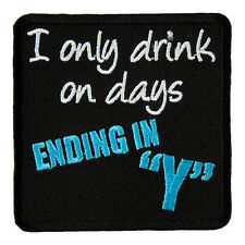 I Only Drink On Days Ending In Y Patch, Drinking Patches