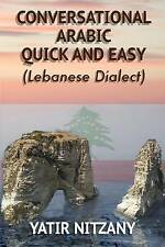 Conversational Arabic Quick and Easy: The Most Advanced Revolutionary Technique