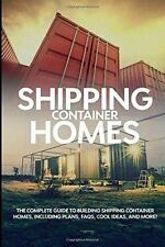 Shipping Container Homes: The complete guide to building shipping container home