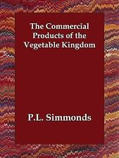 Commercial Products of the Vegetable Kin by P.L. Simmonds (2006, Paperback)