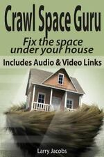 Crawl Space Guru : Fix the Space under Your House (2013, Paperback)
