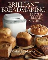 Brilliant Breadmaking in Your Bread Machine, Catherine Atkinson, Excellent
