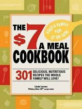 The $7 Meals Cookbook: 301 Delicious Dishes You Can Make for Seven Dollars or