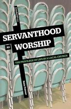 Servanthood as Worship: The Privilege of Life in a Local Church (Paperback or So