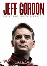 Jeff Gordon : His Dream, Drive & Destiny by Joe Garner (2016)