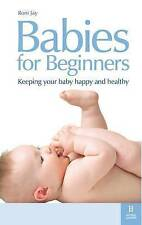 Very Good, Babies for Beginners Keeping Your Baby Happy and Healthy by Jay, Roni