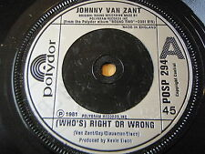 "JOHNNY VAN ZANT - (WHO'S) RIGHT OR WRONG      7"" VINYL"