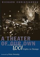 A Theater of Our Own: A History and a Memoir of 1,001 Nights in Chicago, Christi