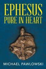 Ephesus Pure in Heart by Michael Pawlowski (2016, Hardcover)