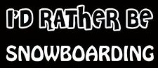 Lettering Car Decal Sticker I'D RATHER BE SNOWBOARDING SNOW BOARD BINDING