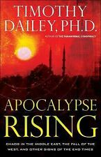 APOCALYPSE RISING by Timothy Dailey, Ph.D. Chaos in the Middle East, the Fall...