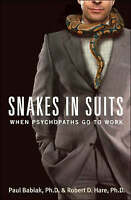 Snakes in Suits: When Psychopaths Go to Work by Paul Babiak, Robert D. Hare...