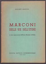 Adelmo Landini  -  MARCONI SULLE VIE DELL'ETERE - 1^ edizione autografata