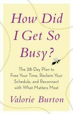 How Did I Get So Busy?: The 28-day Plan to Free Your Time, Reclaim-ExLibrary